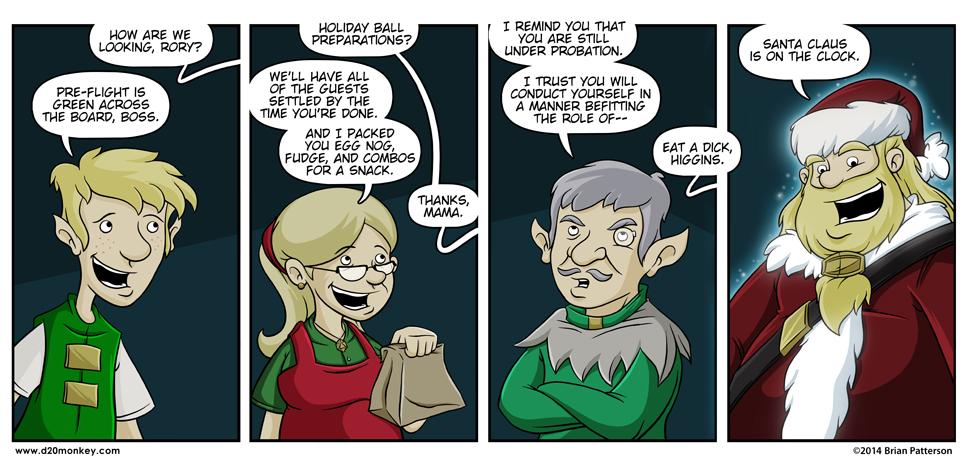 In the workshop, the elves play Brett saying Eat a Dick Higgins over their UNTZ. UNTZ UNTZ UNZT Eat a dick Higgins UNTZ UNTZ